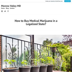 How to Buy Medical Marijuana in a Legalized State? – Moreno Valley MD