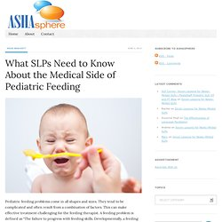 What SLPs Need to Know About the Medical Side of Pediatric Feeding