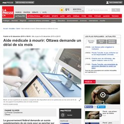 Aide médicale à mourir:Ottawa demande un délai de sixmois