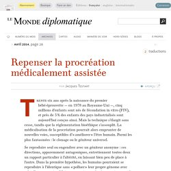 Repenser la procréation médicalement assistée, par Jacques Testart (Le Monde diplomatique, avril 2014)