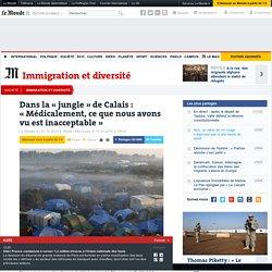Dans la «jungle» de Calais : « Médicalement, ce que nous avons vu est inacceptable»