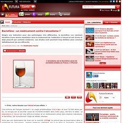Baclofène : un médicament contre l'alcoolisme ?
