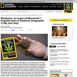 Marijuana, un super-médicament ? Enquête dans le National Geographic n°189, juin 2015