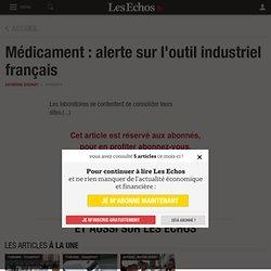 Médicament: alerte sur l'outil industriel français - Les Echos