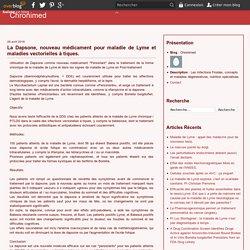 La Dapsone, nouveau médicament pour maladie de Lyme et maladies vectorielles à tiques. - Chronimed