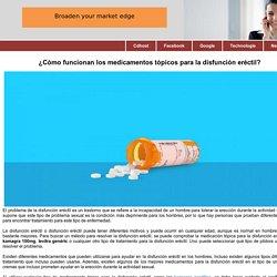 ¿Cómo funcionan los medicamentos tópicos para la disfunción eréctil?