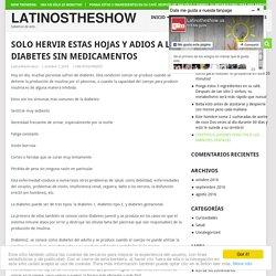 SOLO HERVIR ESTAS HOJAS Y ADIOS A LA DIABETES SIN MEDICAMENTOS - LatinosTheShow