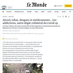 Alcool, tabac, drogues et médicaments… Les addictions, autre dégât collatéral du Covid-19
