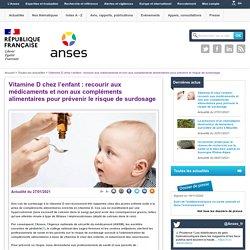 ANSES 27/01/21 Vitamine D chez l'enfant : recourir aux médicaments et non aux compléments alimentaires pour prévenir le risque de surdosage