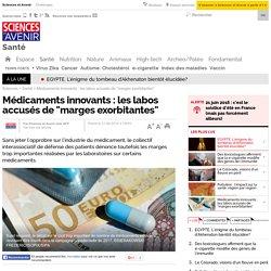 """Médicaments innovants : les labos accusés de """"marges exorbitantes"""""""