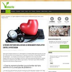Le régime végétarien meilleur que les médicaments pour lutter contre l'hypertension