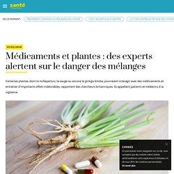 Médicaments et plantes : gare au mélanges