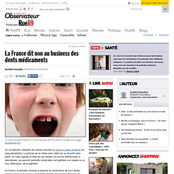La France dit non au business des dents médicaments