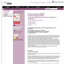Guide des 4000 médicaments utiles, inutiles ou dangereux - Professeur Bernard DEBRÉ<br />Philippe EVEN - Documents