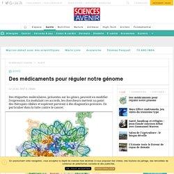 Des médicaments pour réguler notre génome - Sciencesetavenir.fr