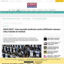 ASCO 2017 : Vers une nouvelle classe de médicaments anticancer - Sciencesetavenir.fr