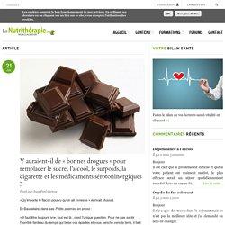 Y auraient-il de « bonnes drogues « pour remplacer le sucre, l'alcool, le surpoids, la cigarette et les médicaments sérotoninergiques ?