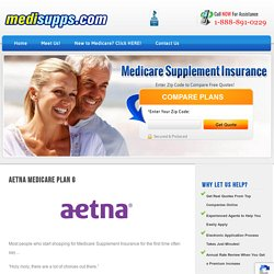 Aetna Medicare Plan G - Low Premiums and Big Coverage