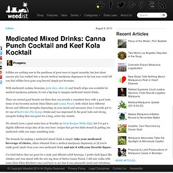 Medicated Mixed Drinks: Canna Punch Cocktail and Keef Kola Kocktail