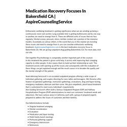 Medication Recovery Focuses In Bakersfield CA