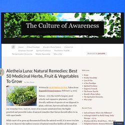 Aletheia Luna: Natural Remedies: Best 50 Medicinal Herbs, Fruit & Vegetables To Grow « The Culture of Awareness