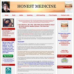 HONEST MEDICINE: My Dream for the Future: Burt Berkson, MD, PhD, Talks With Honest Medicine About His Work and Our Medical System: The Interview Transcribed