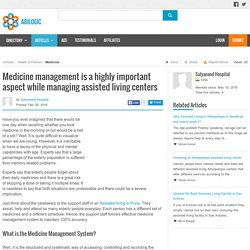 Medicine management is a highly important aspect while managing assisted living centers