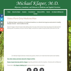 "Video: ""Plant-Only Medicine Man"" - Dr. Michael Klaper - DoctorKlaper.com"