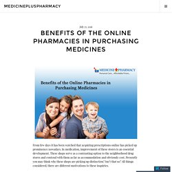 Benefits of the Online Pharmacies in Purchasing Medicines – medicinepluspharmacy