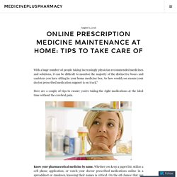 Online Prescription Medicine Maintenance at home: Tips to Take Care OF – medicinepluspharmacy
