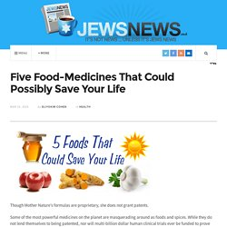 Five Food-Medicines That Could Possibly Save Your Life