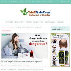 How Cough Medicines are sometimes dangerous?