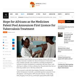 Hope for Africans as the Medicines Patent Pool Announces First Licence for Tuberculosis Treatment