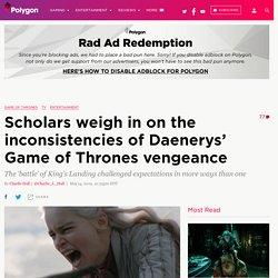 Game of Thrones: medieval scholars explain Daenerys' King's Landing siege