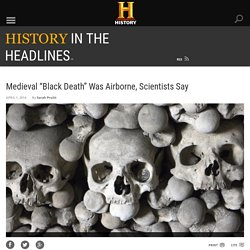 "Medieval ""Black Death"" Was Airborne, Scientists Say - History in the Headlines"