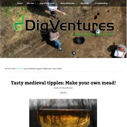 Tasty medieval tipples: Make your own mead!