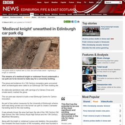 'Medieval knight' unearthed in Edinburgh car park dig