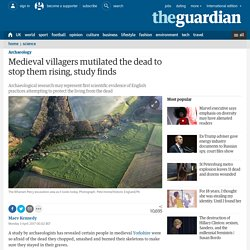 Medieval villagers mutilated the dead to stop them rising, study finds