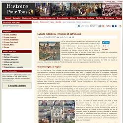 Lyon la médiévale : Histoire et patrimoine
