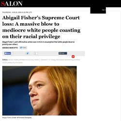 Abigail Fisher's Supreme Court loss: A massive blow to mediocre white people coasting on their racial privilege