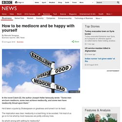 How to be mediocre and be happy with yourself