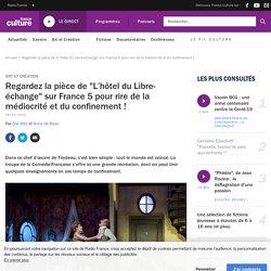 """Regardez la pièce de """"L'hôtel du Libre-échange"""" sur France 5 pour rire de la médiocrité et du confinement !"""
