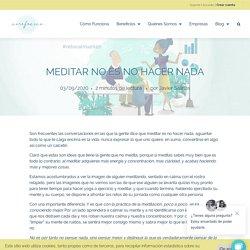 Meditar no es no hacer nada - Aire Fresco App de Meditación y Mindfulness