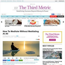 How To Meditate Without Meditating At All