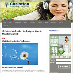 Christian Meditation Techniques: How to Meditate on GOD : Christian Meditation, Affirmations, & Relaxation