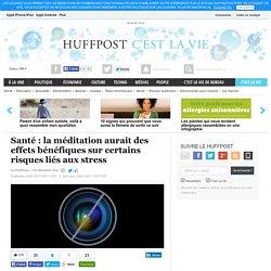 Santé : la méditation aurait des effets bénéfiques sur certains risques liés aux stress