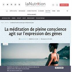 La méditation de pleine conscience agit sur l'expression des gènes Par Lanutrition.fr Publié le 12/12/2013 Mis à jour le 21/09/2020