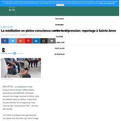La méditation en pleine conscience contre la dépression: reportage à Sainte Anne