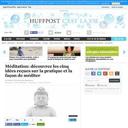 Méditation: découvrez les cinq idées reçues sur la pratique et la façon de méditer