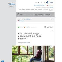 « La méditation agit directement sur notre stress »